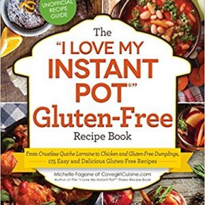 "The ""I Love My Instant Pot"" Gluten-Free Recipe Book"